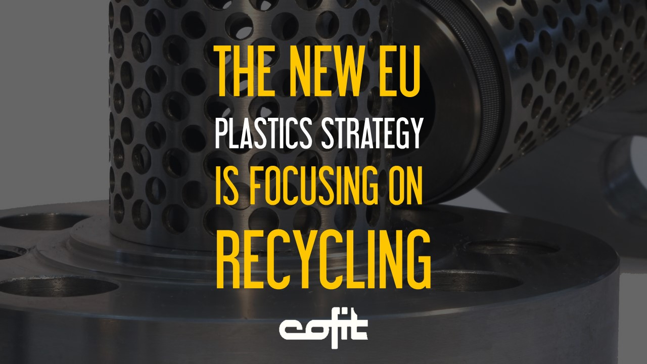 The new EU Plastics Strategy is focusing on recycling - Cofit