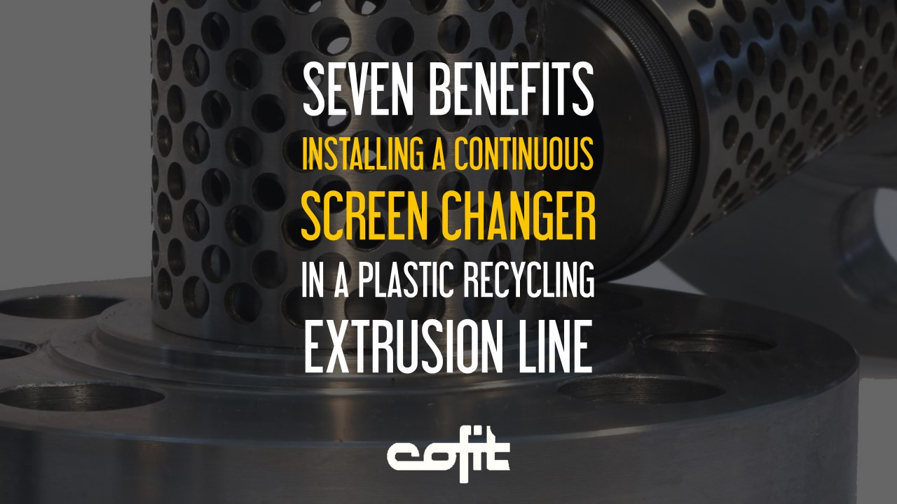 Seven benefits installing a continuous screen changer in plastic extrusion line