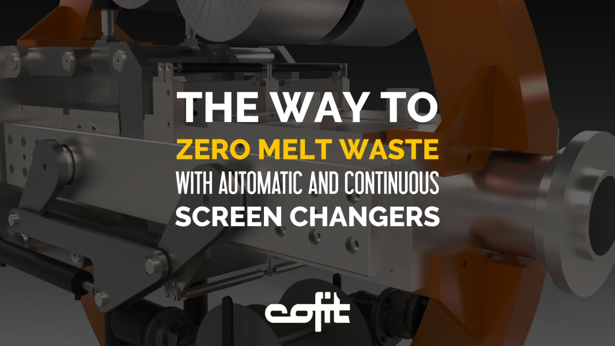 The way to zero melt waste with automatic and continuous screen changers - Cofit International