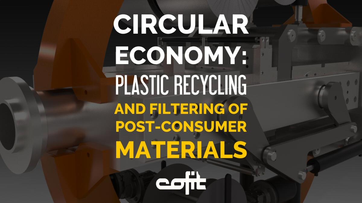 Circular Economy: plastics recycling, post-consumer filtering - Cofit