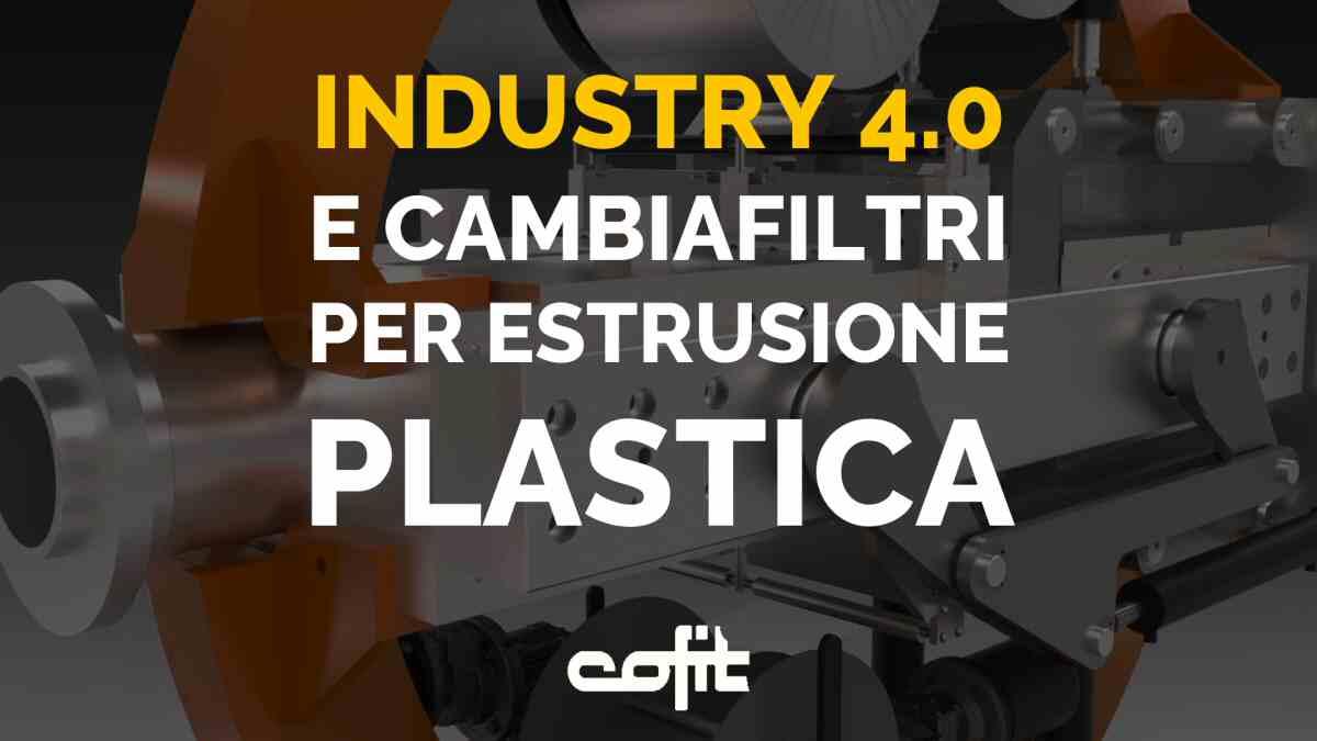 Industry 4.0 e screen changer per estrusione plastica