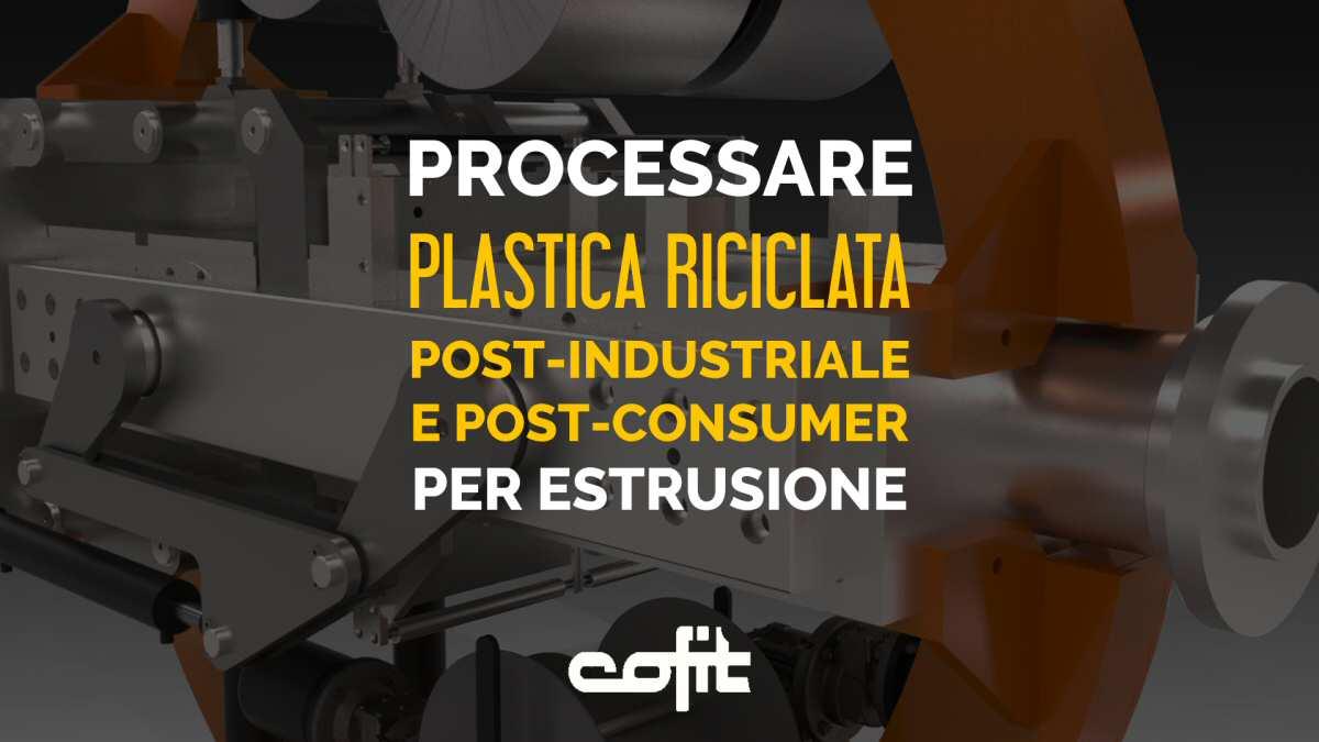 Processare plastica riciclata post-industriale e post-consumo nell'estrusione delle materie plastiche