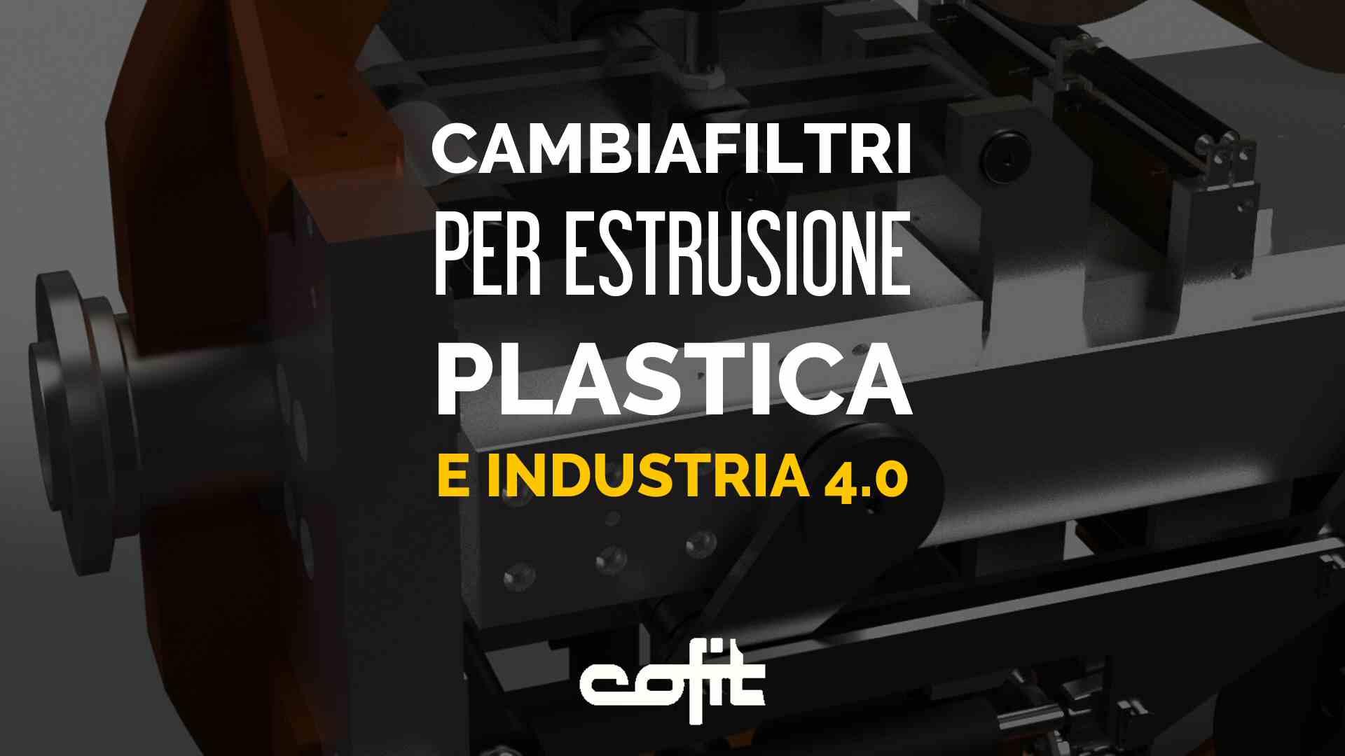 Cambiafiltri per estrusione plastica e Industria 4.0