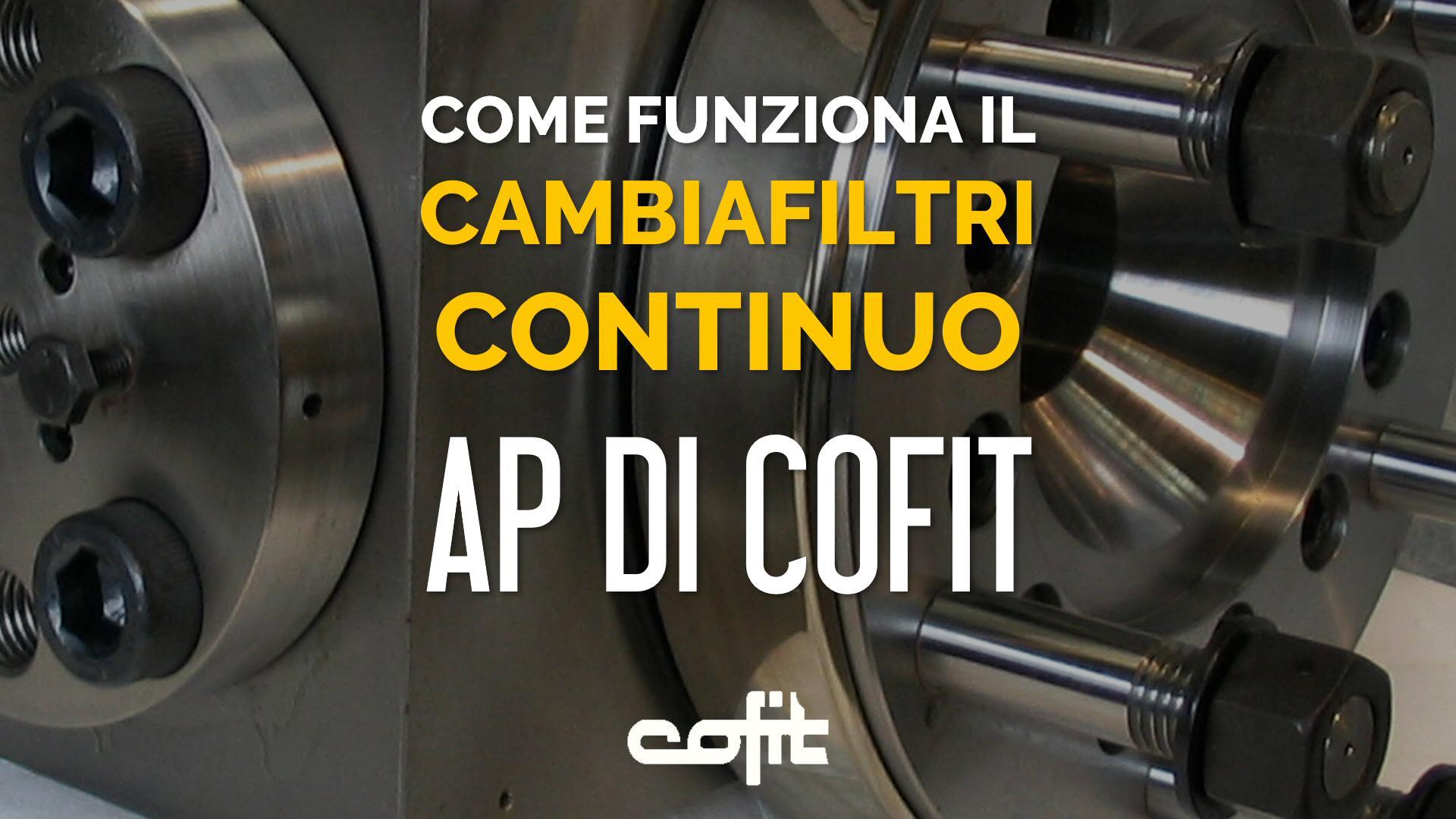 come funziona un cambiafiltri continuo - AP di Cofit